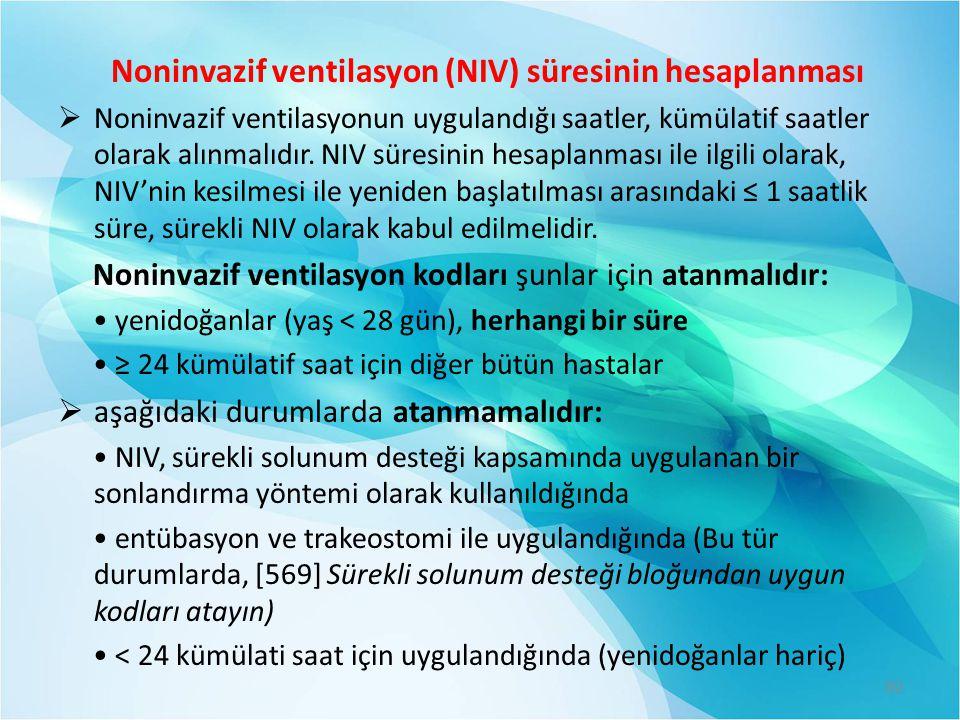 Noninvazif ventilasyon (NIV) süresinin hesaplanması  Noninvazif ventilasyonun uygulandığı saatler, kümülatif saatler olarak alınmalıdır. NIV süresini