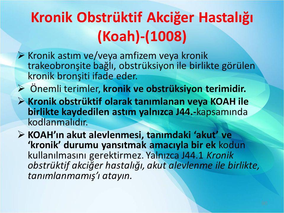 Kronik Obstrüktif Akciğer Hastalığı (Koah)-(1008)  Kronik astım ve/veya amfizem veya kronik trakeobronşite bağlı, obstrüksiyon ile birlikte görülen k