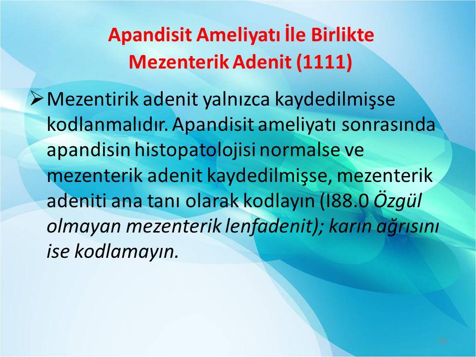 Apandisit Ameliyatı İle Birlikte Mezenterik Adenit (1111)  Mezentirik adenit yalnızca kaydedilmişse kodlanmalıdır. Apandisit ameliyatı sonrasında apa