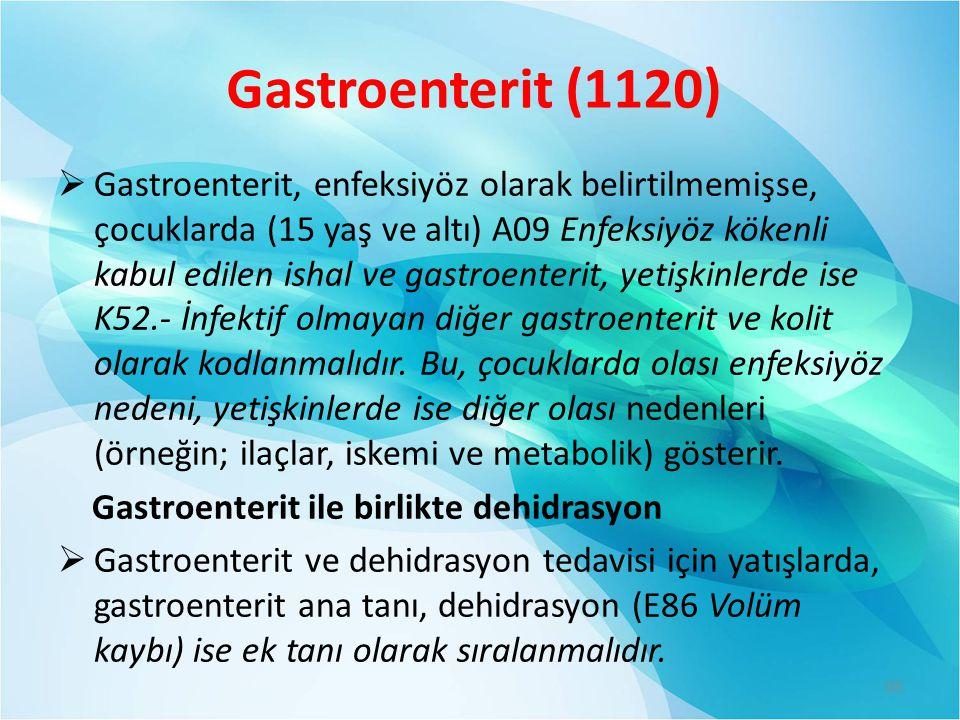 Gastroenterit (1120)  Gastroenterit, enfeksiyöz olarak belirtilmemişse, çocuklarda (15 yaş ve altı) A09 Enfeksiyöz kökenli kabul edilen ishal ve gast