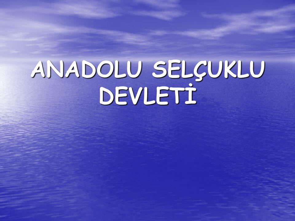 KURULUŞ DÖNEMİ • Türkiye Selçuklu Devleti,Selçuklu soyundan gelen Kutalmış Bey'in oğlu Süleyman Şah tarafından kuruldu.