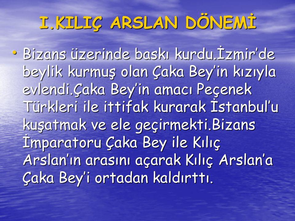 I.MESUT DÖNEMİ • I.Kılıç Arslan'ın ölümünden sonra taht bir süre boş kaldı.Bizanslılar Anadolu'yu tekrar ele geçirmek için harekete geçtiler.