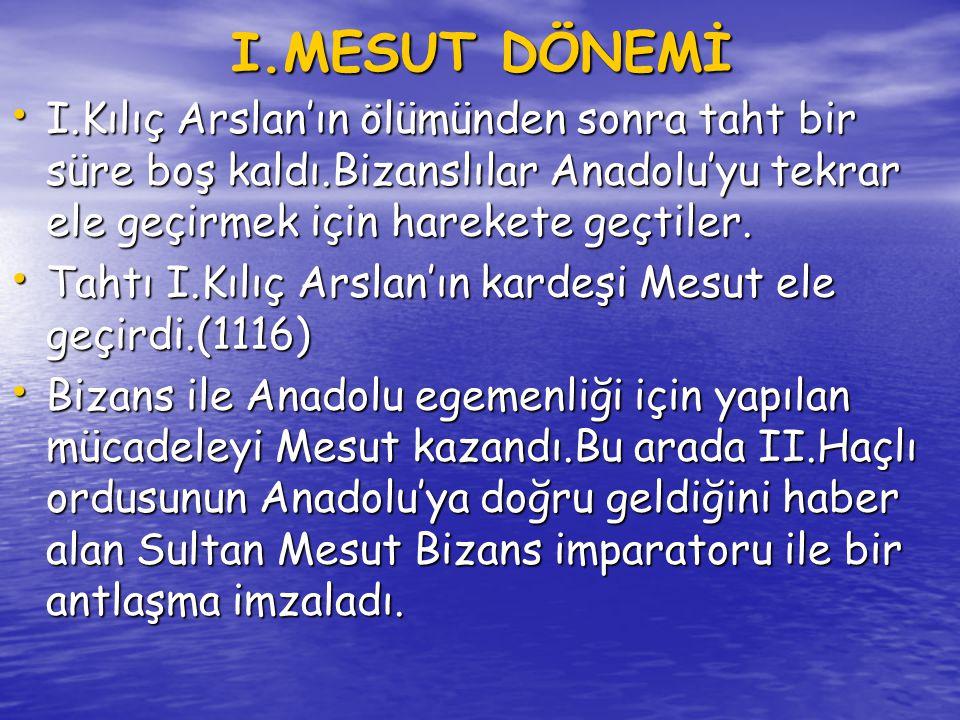 • Sultan Mesut,II.Haçlı ordusunu Eskişehir yakınlarında yenerek büyük ün kazandı.