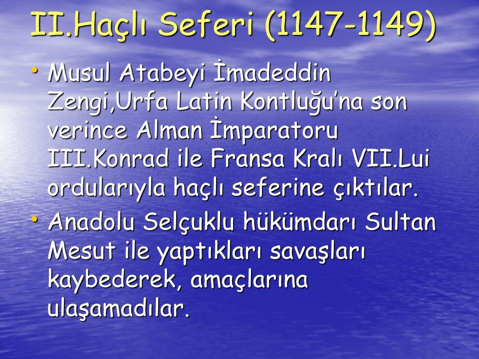 III.Haçlı Seferi (1189-1192) • Selahattin Eyyübi,Hıttin Savaşı'nda (1187) Kudüs kralını yenilgiye uğrattı ve Kudüs'ü ele geçirdi.Kudüs'ün, müslümanlar atarfından ele geçirilmesi III.Haçlı seferine neden oldu.