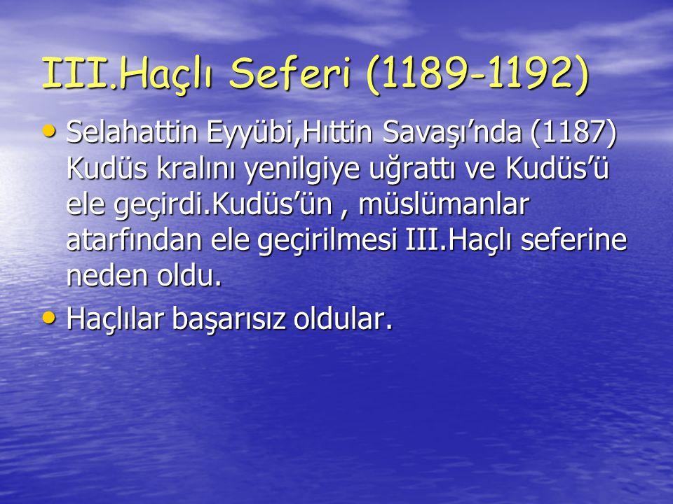 VI.Haçlı Seferi (1202-1204) • Eyyübilerin Kudüs ile birlikte Yafa ve Suriye'yi ele geçirmeleri üzerine IV.Haçlı seferi düzenlendi.İstanbul'a gelen haçlı ordusunun şehri yağmalaması ve Bizans tahtında değişikliğe gitmesi üzerine halk ayaklandı,İmparator ve oğlu öldürüldü.
