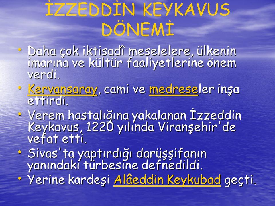 I.ALÂEDDİN KEYKUBAD DÖNEMİ • Türkiye Selçuklularının en kudretli, en • müreffeh ve en parlak devridir.