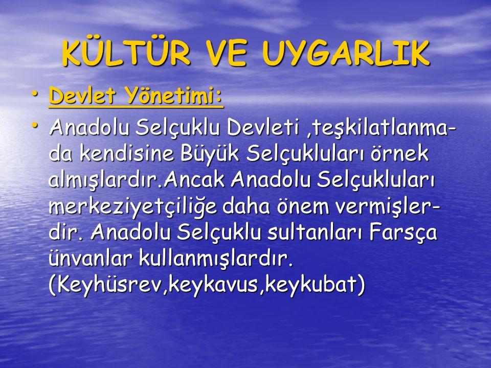 • Anadolu Selçuklu sultanları hutbelerinde halifenin adını kendilerinden önce okuturlardı.