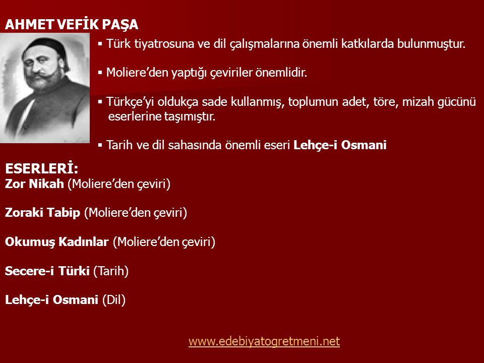 AHMET VEFİK PAŞA  Türk tiyatrosuna ve dil çalışmalarına önemli katkılarda bulunmuştur.  Moliere'den yaptığı çeviriler önemlidir.  Türkçe'yi oldukça