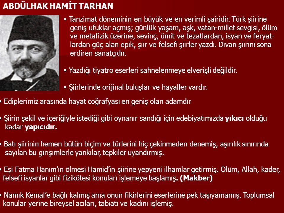ABDÜLHAK HAMİT TARHAN  Tanzimat döneminin en büyük ve en verimli şairidir. Türk şiirine geniş ufuklar açmış; günlük yaşam, aşk, vatan-millet sevgisi,