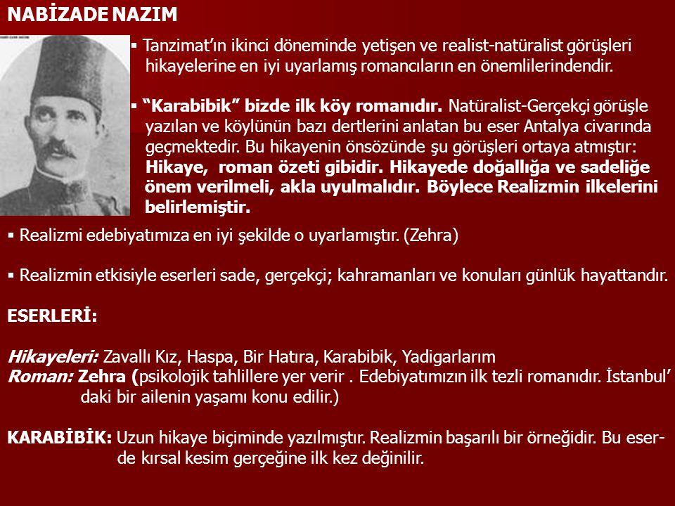 NABİZADE NAZIM  Tanzimat'ın ikinci döneminde yetişen ve realist-natüralist görüşleri hikayelerine en iyi uyarlamış romancıların en önemlilerindendir.