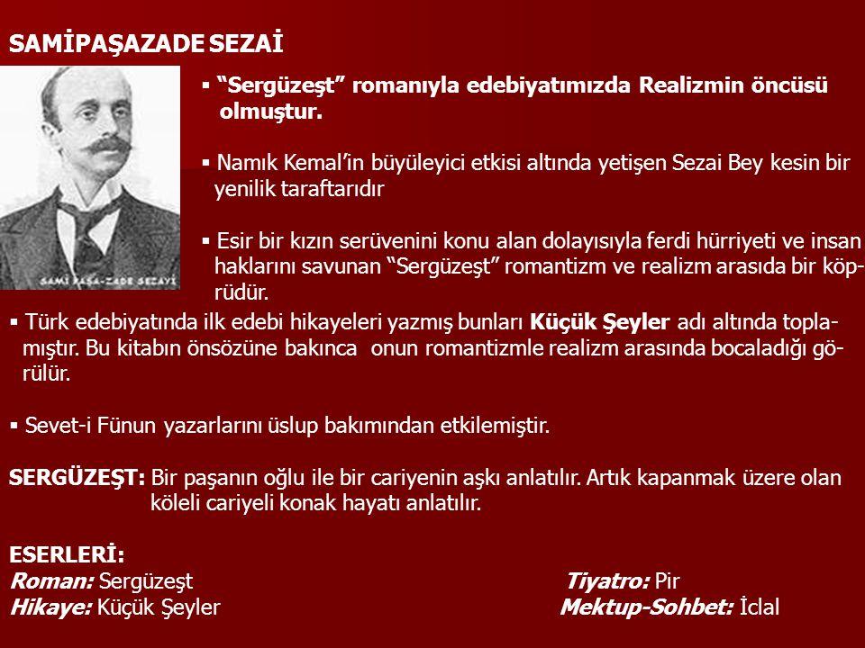 """SAMİPAŞAZADE SEZAİ  """"Sergüzeşt"""" romanıyla edebiyatımızda Realizmin öncüsü olmuştur.  Namık Kemal'in büyüleyici etkisi altında yetişen Sezai Bey kesi"""