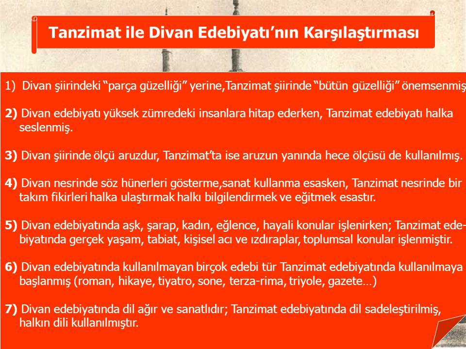 Tanzimat ile Divan Edebiyatı'nın Karşılaştırması 1)Divan şiirindeki parça güzelliği yerine,Tanzimat şiirinde bütün güzelliği önemsenmiş.