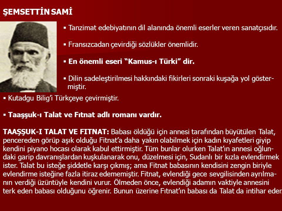 ŞEMSETTİN SAMİ  Tanzimat edebiyatının dil alanında önemli eserler veren sanatçısıdır.