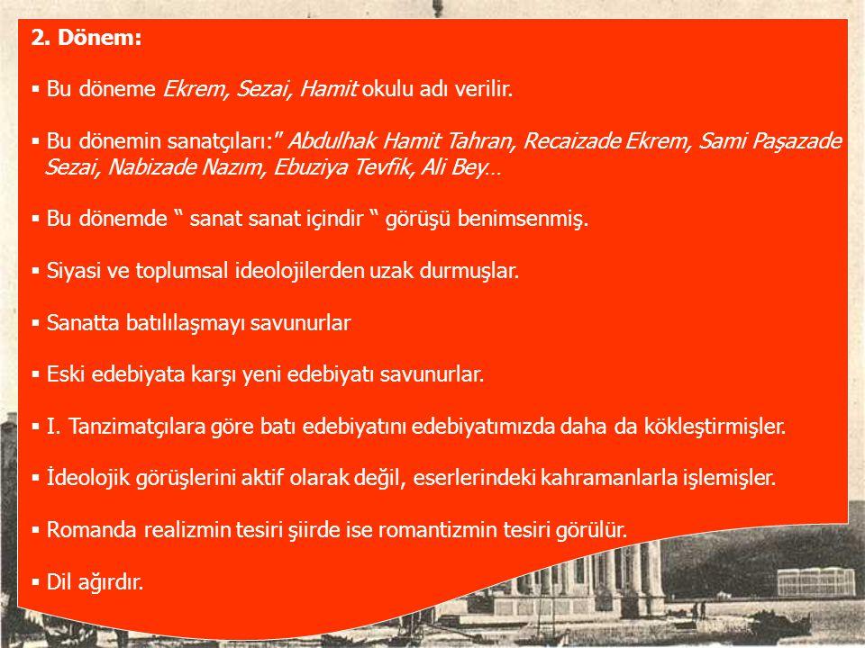 """2. Dönem:  Bu döneme Ekrem, Sezai, Hamit okulu adı verilir.  Bu dönemin sanatçıları:"""" Abdulhak Hamit Tahran, Recaizade Ekrem, Sami Paşazade Sezai, N"""