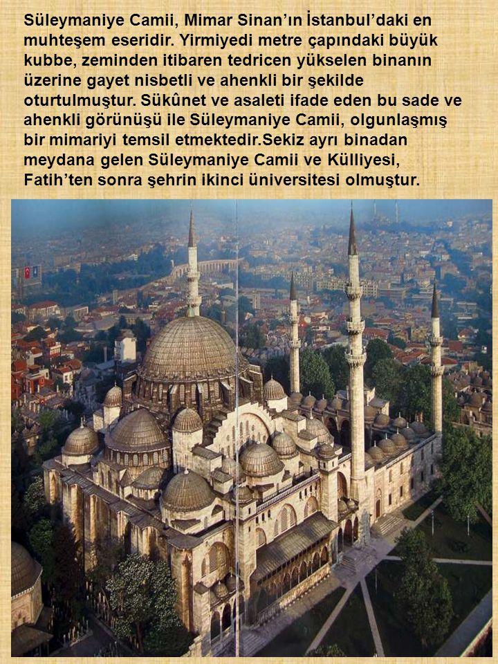 Süleymaniye Camii, Mimar Sinan'ın İstanbul'daki en muhteşem eseridir. Yirmiyedi metre çapındaki büyük kubbe, zeminden itibaren tedricen yükselen binan