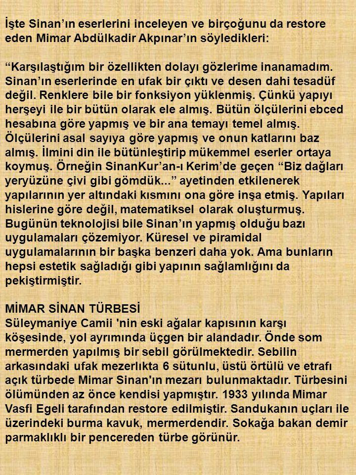 """İşte Sinan'ın eserlerini inceleyen ve birçoğunu da restore eden Mimar Abdülkadir Akpınar'ın söyledikleri: """"Karşılaştığım bir özellikten dolayı gözleri"""