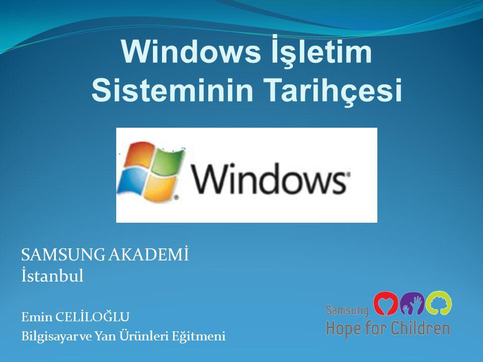 Windows İşletim Sisteminin Tarihçesi SAMSUNG AKADEMİ İstanbul Emin CELİLOĞLU Bilgisayar ve Yan Ürünleri Eğitmeni