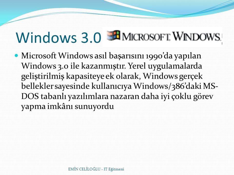 Windows 3.0  Microsoft Windows asıl başarısını 1990'da yapılan Windows 3.0 ile kazanmıştır. Yerel uygulamalarda geliştirilmiş kapasiteye ek olarak, W