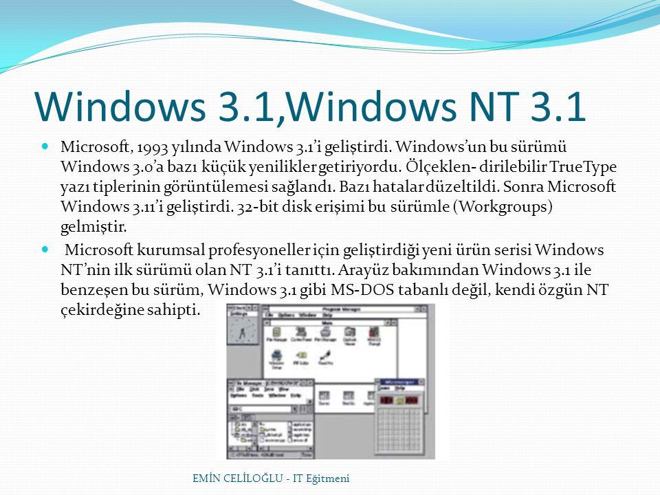 Windows 3.1,Windows NT 3.1  Microsoft, 1993 yılında Windows 3.1'i geliştirdi. Windows'un bu sürümü Windows 3.0'a bazı küçük yenilikler getiriyordu. Ö