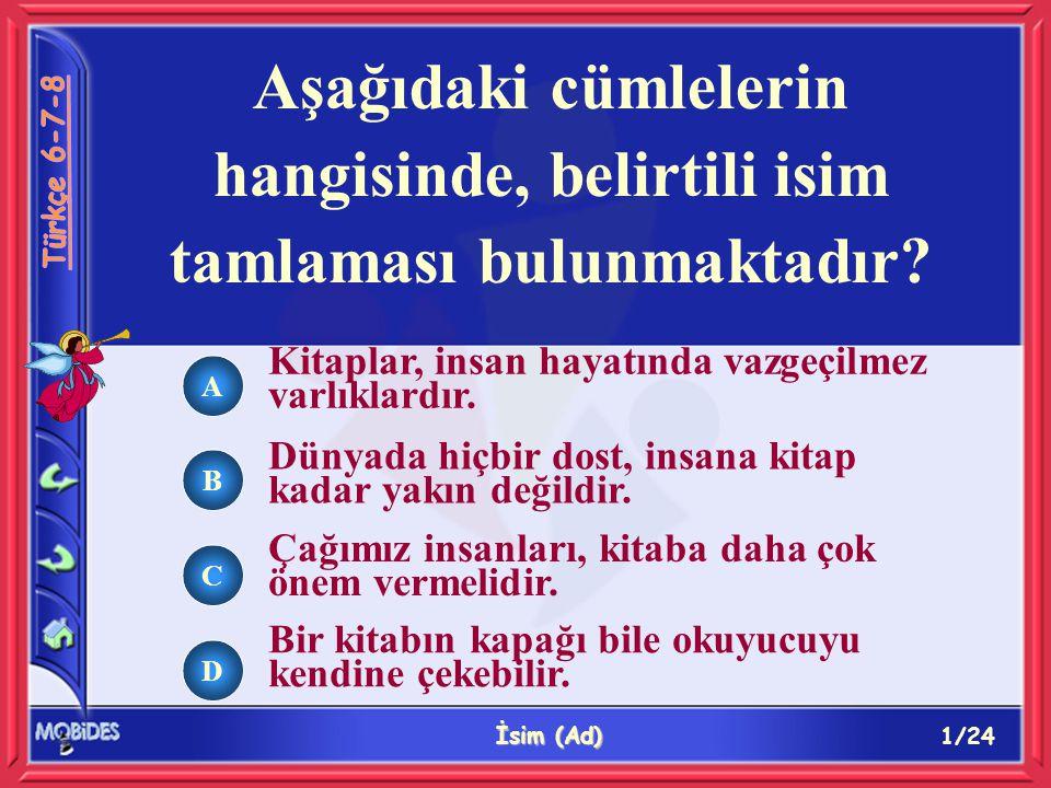 22/24 İsim (Ad) Aşağıdakilerin hangisi silgi- okullar kelimelerinin ikisinin özelliklerine aynen uyar.