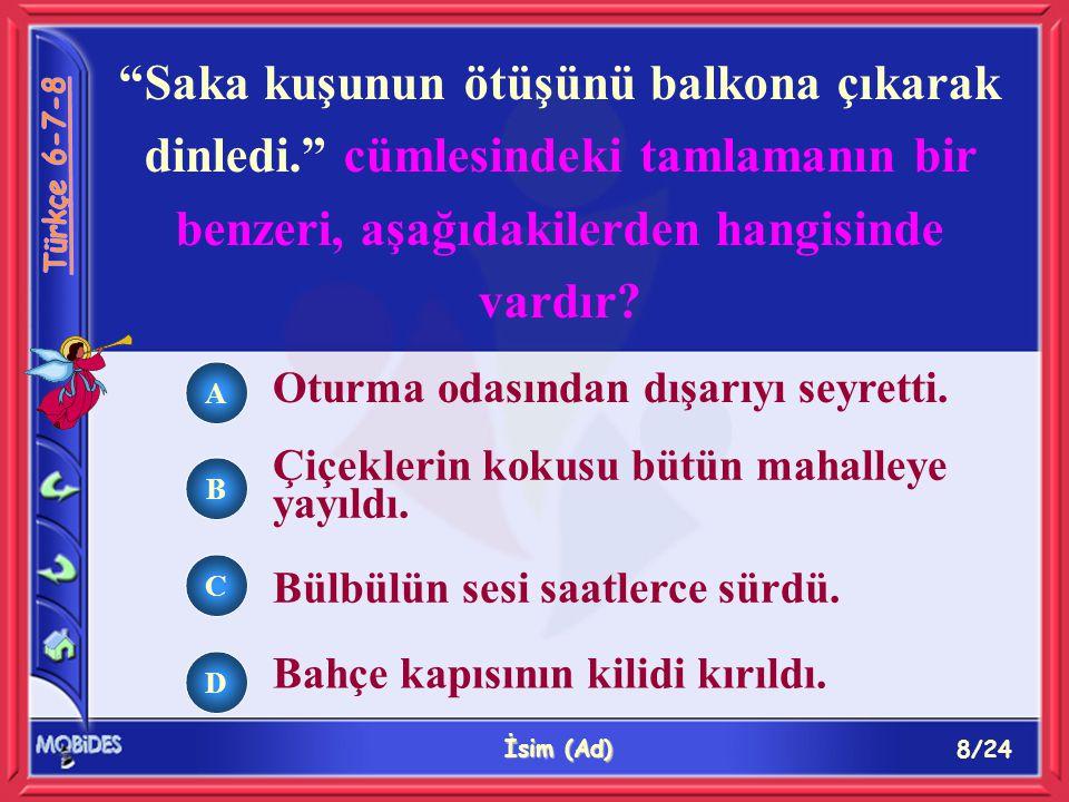 19/24 İsim (Ad) Aşağıdaki kelimelerden hangisinin kökü, çeşidi bakımından diğerlerinden farklıdır.