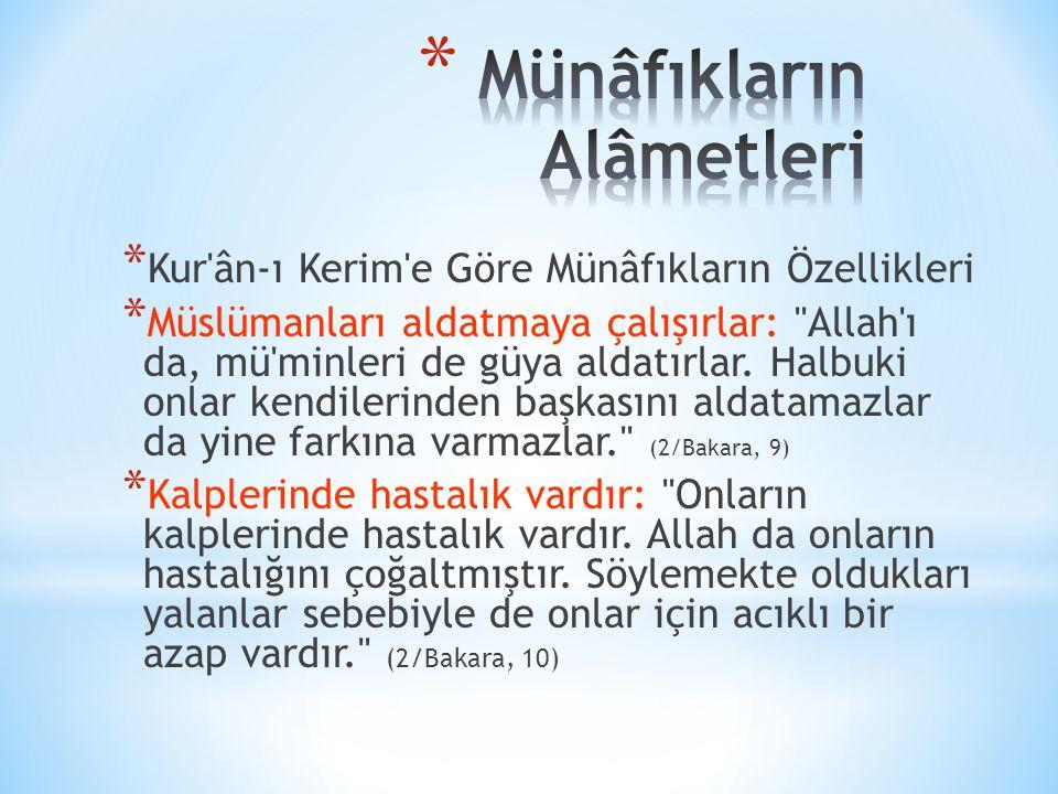 * Kur ân-ı Kerim e Göre Münâfıkların Özellikleri * Müslümanları aldatmaya çalışırlar: Allah ı da, mü minleri de güya aldatırlar.