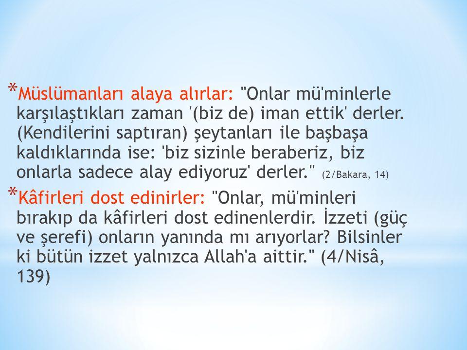 * Müslümanları alaya alırlar: Onlar mü minlerle karşılaştıkları zaman (biz de) iman ettik derler.