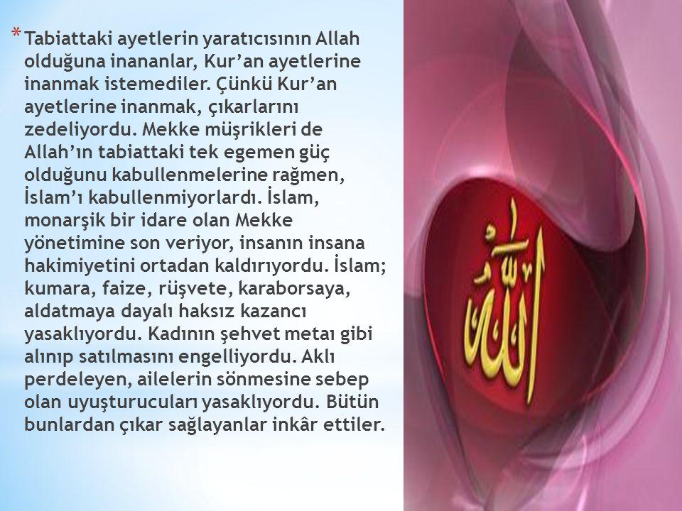 * Tabiattaki ayetlerin yaratıcısının Allah olduğuna inananlar, Kur'an ayetlerine inanmak istemediler.