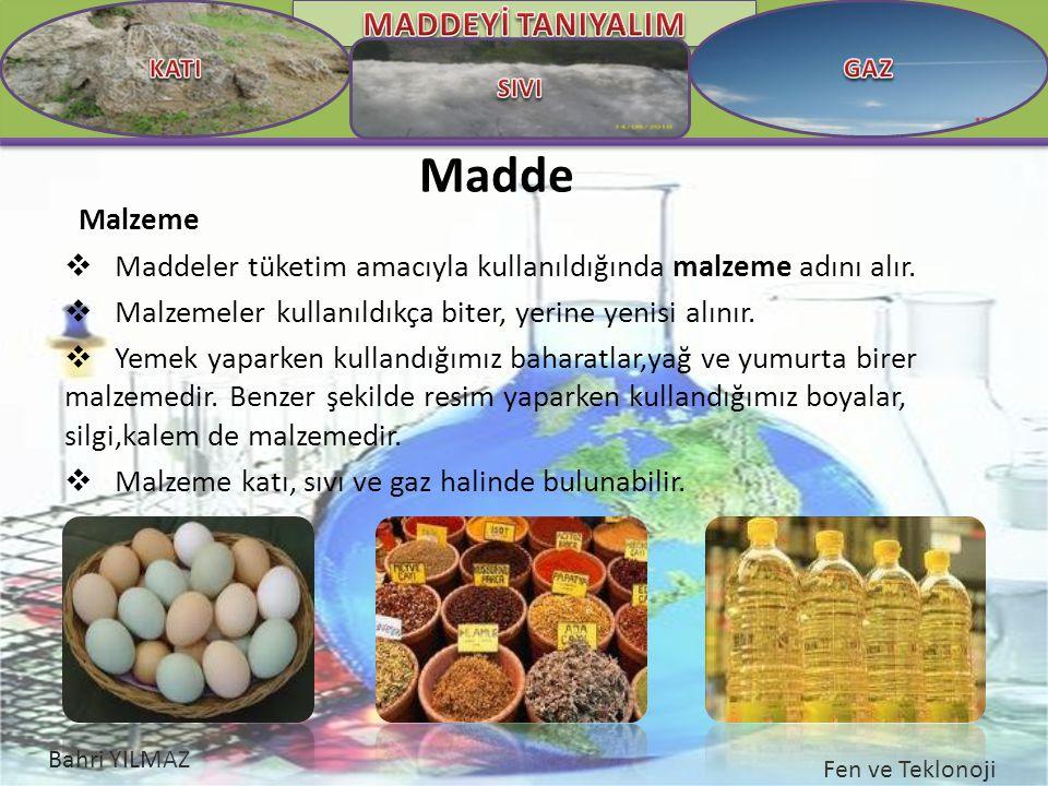 Bahri YILMAZ Fen ve Teklonoji Madde Malzeme  Maddeler tüketim amacıyla kullanıldığında malzeme adını alır.  Malzemeler kullanıldıkça biter, yerine y