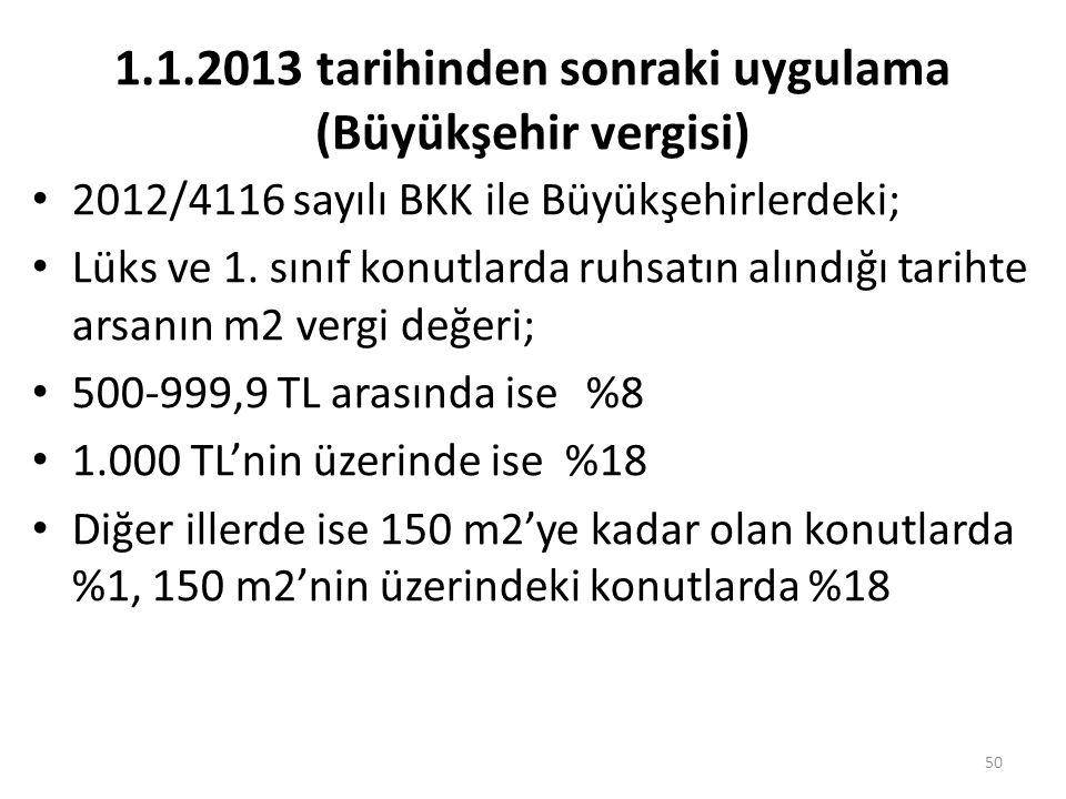 1.1.2013 tarihinden sonraki uygulama (Büyükşehir vergisi) • 2012/4116 sayılı BKK ile Büyükşehirlerdeki; • Lüks ve 1.