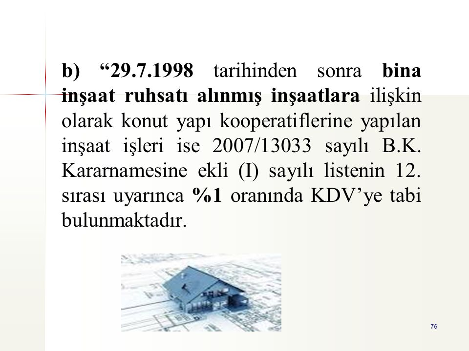 """76 b) """"29.7.1998 tarihinden sonra bina inşaat ruhsatı alınmış inşaatlara ilişkin olarak konut yapı kooperatiflerine yapılan inşaat işleri ise 2007/130"""
