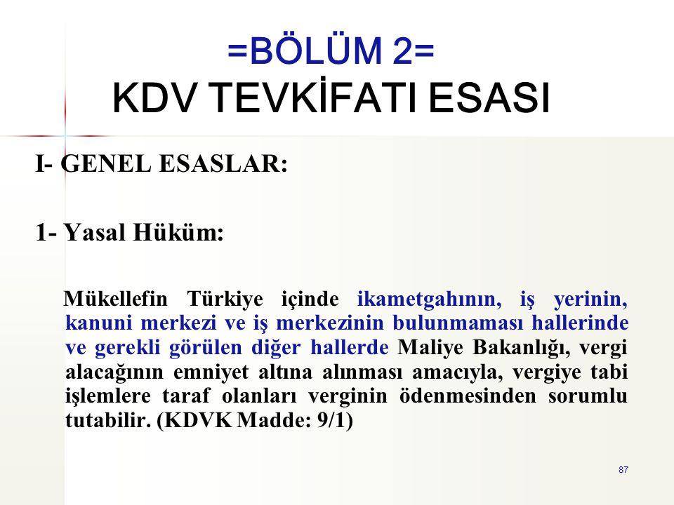 87 =BÖLÜM 2= KDV TEVKİFATI ESASI I- GENEL ESASLAR: 1- Yasal Hüküm: Mükellefin Türkiye içinde ikametgahının, iş yerinin, kanuni merkezi ve iş merkezini