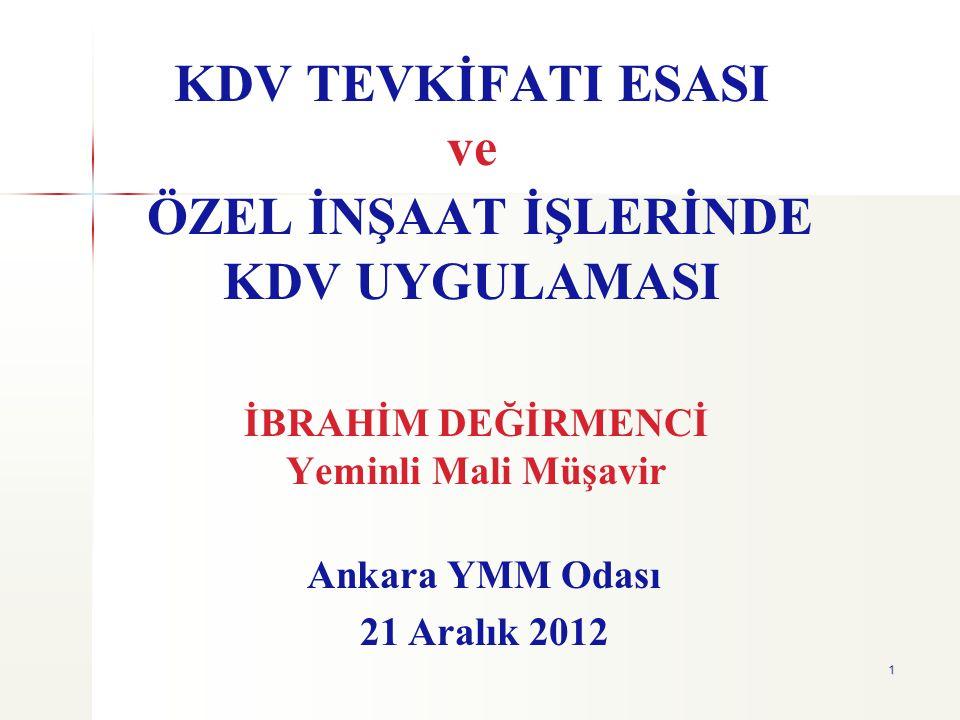 1 KDV TEVKİFATI ESASI ve ÖZEL İNŞAAT İŞLERİNDE KDV UYGULAMASI İBRAHİM DEĞİRMENCİ Yeminli Mali Müşavir Ankara YMM Odası 21 Aralık 2012