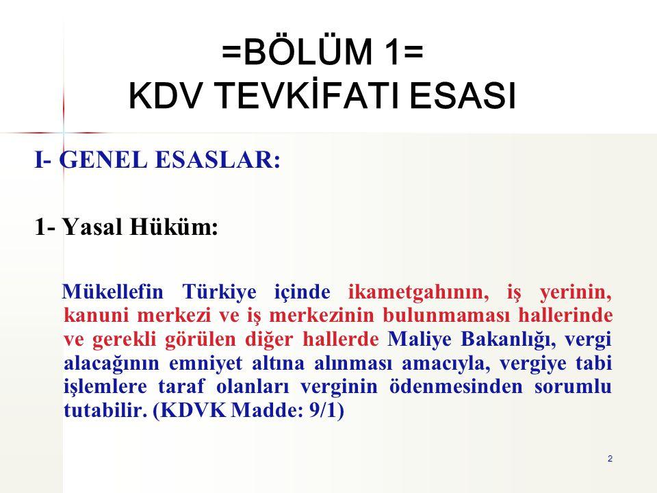 2 =BÖLÜM 1= KDV TEVKİFATI ESASI I- GENEL ESASLAR: 1- Yasal Hüküm: Mükellefin Türkiye içinde ikametgahının, iş yerinin, kanuni merkezi ve iş merkezinin