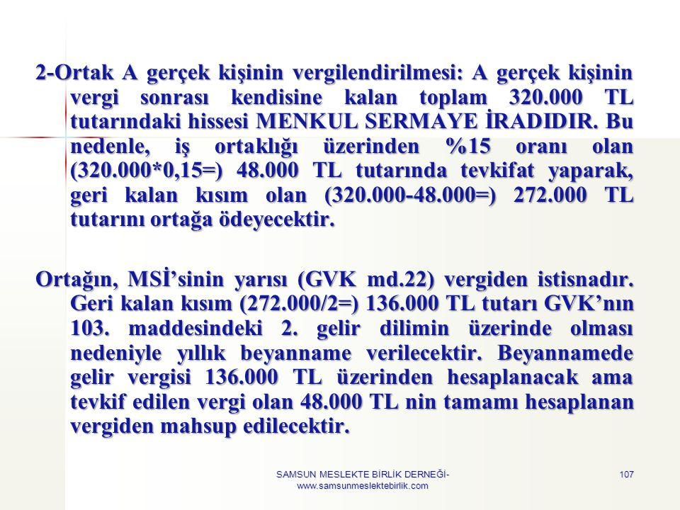 107 2-Ortak A gerçek kişinin vergilendirilmesi: A gerçek kişinin vergi sonrası kendisine kalan toplam 320.000 TL tutarındaki hissesi MENKUL SERMAYE İR
