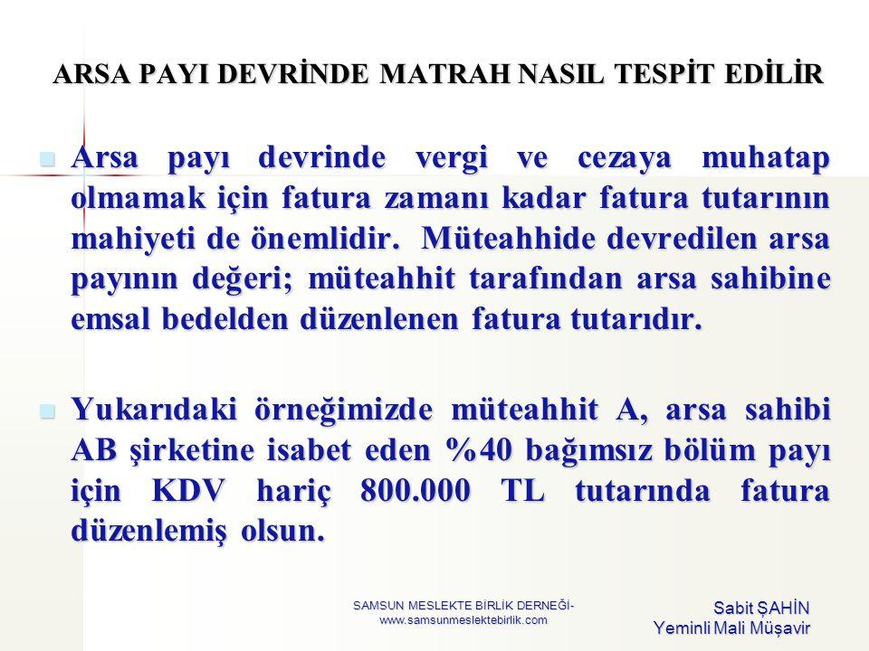 ARSA PAYI DEVRİNDE MATRAH NASIL TESPİT EDİLİR  Arsa payı devrinde vergi ve cezaya muhatap olmamak için fatura zamanı kadar fatura tutarının mahiyeti