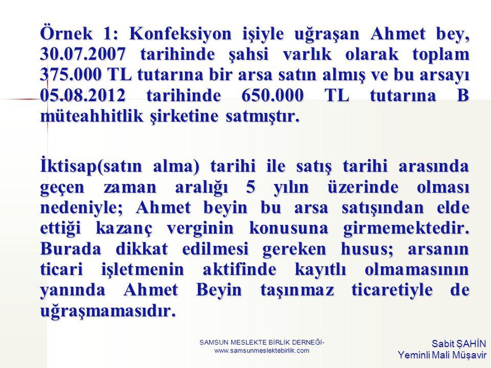 Sabit ŞAHİN Yeminli Mali Müşavir Örnek 1: Konfeksiyon işiyle uğraşan Ahmet bey, 30.07.2007 tarihinde şahsi varlık olarak toplam 375.000 TL tutarına bi