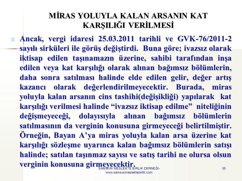 MİRAS YOLUYLA KALAN ARSANIN KAT KARŞILIĞI VERİLMESİ  Ancak, vergi idaresi 25.03.2011 tarihli ve GVK-76/2011-2 sayılı sirküleri ile görüş değiştirdi.