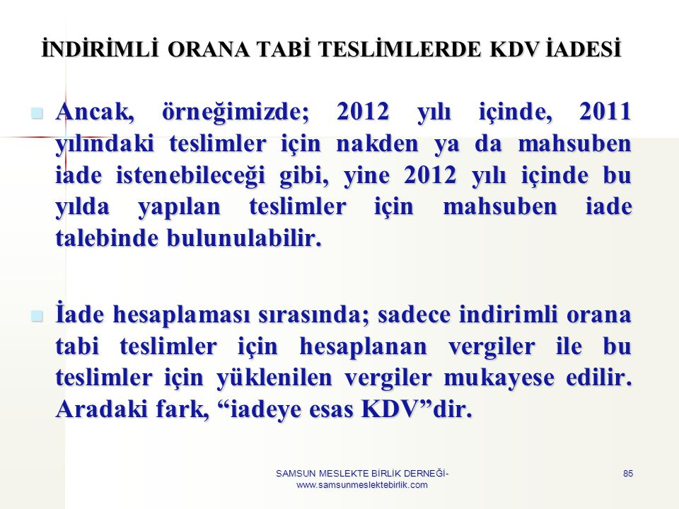 İNDİRİMLİ ORANA TABİ TESLİMLERDE KDV İADESİ  Ancak, örneğimizde; 2012 yılı içinde, 2011 yılındaki teslimler için nakden ya da mahsuben iade istenebil