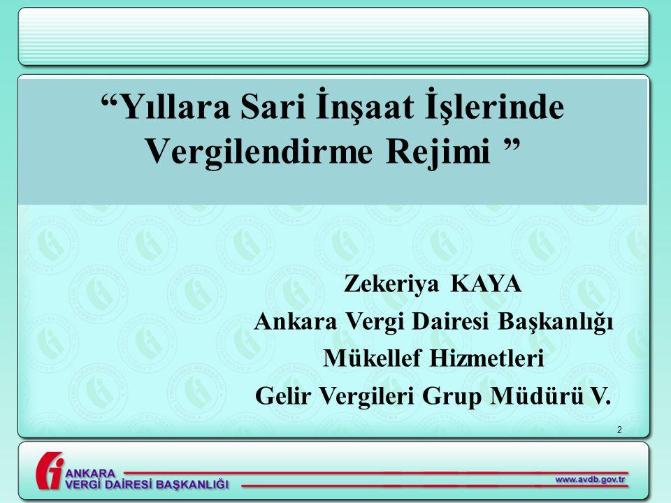 """2 """"Yıllara Sari İnşaat İşlerinde Vergilendirme Rejimi """" Zekeriya KAYA Ankara Vergi Dairesi Başkanlığı Mükellef Hizmetleri Gelir Vergileri Grup Müdürü"""