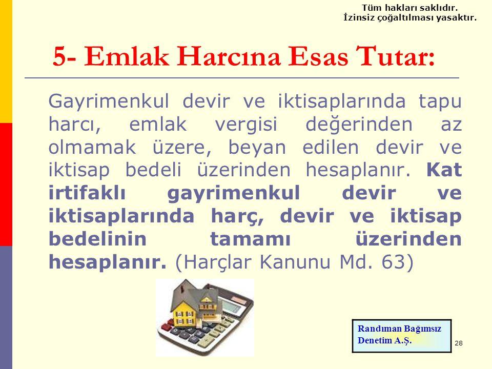 28 5- Emlak Harcına Esas Tutar: Gayrimenkul devir ve iktisaplarında tapu harcı, emlak vergisi değerinden az olmamak üzere, beyan edilen devir ve iktis