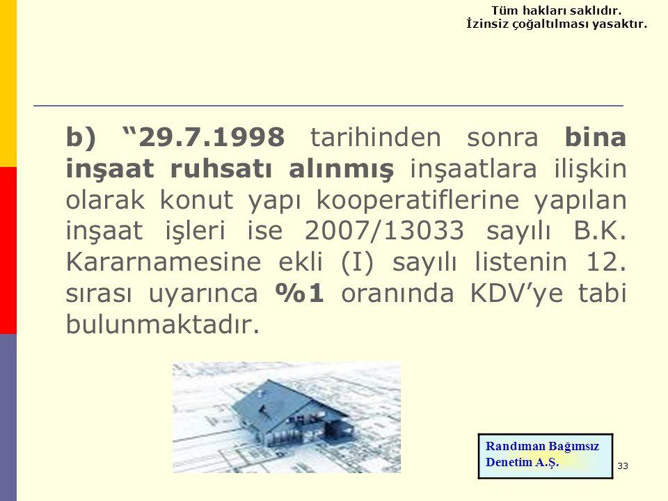 """33 b) """"29.7.1998 tarihinden sonra bina inşaat ruhsatı alınmış inşaatlara ilişkin olarak konut yapı kooperatiflerine yapılan inşaat işleri ise 2007/130"""