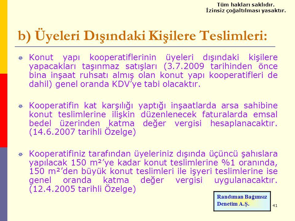 41 b) Üyeleri Dışındaki Kişilere Teslimleri:  Konut yapı kooperatiflerinin üyeleri dışındaki kişilere yapacakları taşınmaz satışları (3.7.2009 tarihi