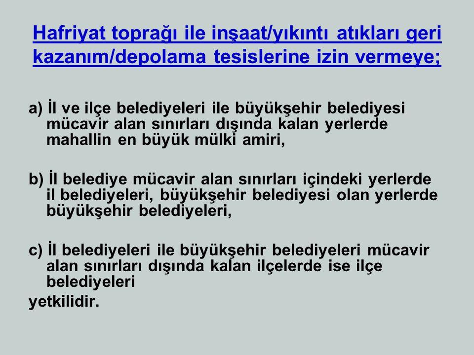 Hafriyat toprağı ile inşaat/yıkıntı atıkları geri kazanım/depolama tesislerine izin vermeye; a) İl ve ilçe belediyeleri ile büyükşehir belediyesi müca