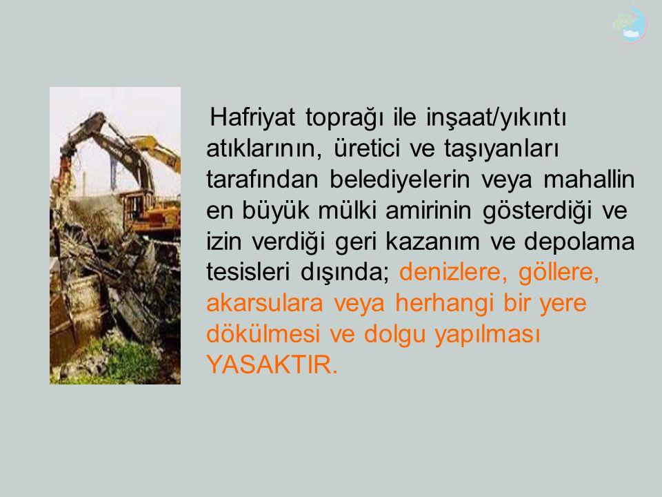 Hafriyat toprağı ile inşaat/yıkıntı atıklarının, üretici ve taşıyanları tarafından belediyelerin veya mahallin en büyük mülki amirinin gösterdiği ve i