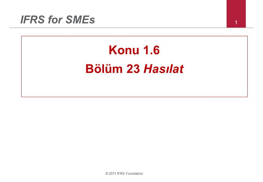 © 2011 IFRS Foundation 1 IFRS for SMEs Konu 1.6 Bölüm 23 Hasılat © 2011 IFRS Foundation