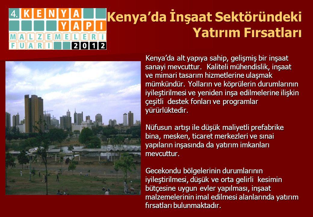 Kenya'da İnşaat Sektöründeki Yatırım Fırsatları Kenya'da İnşaat Sektöründeki Yatırım Fırsatları Kenya'da alt yapıya sahip, gelişmiş bir inşaat sanayi