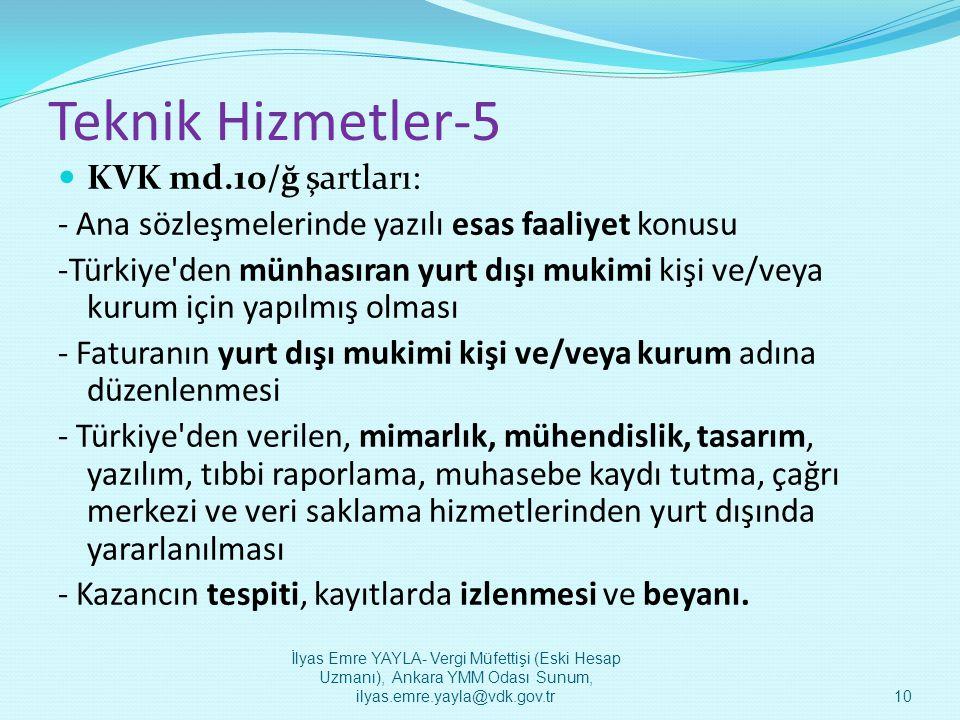 Teknik Hizmetler-5  KVK md.10/ğ şartları: - Ana sözleşmelerinde yazılı esas faaliyet konusu -Türkiye'den münhasıran yurt dışı mukimi kişi ve/veya kur
