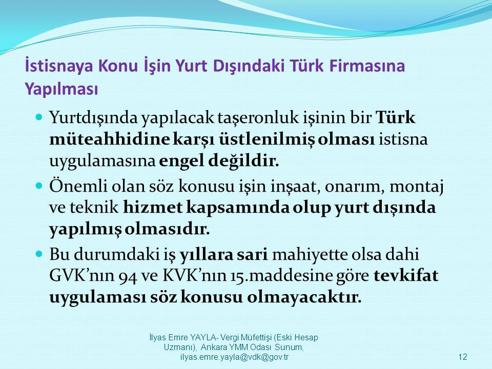İstisnaya Konu İşin Yurt Dışındaki Türk Firmasına Yapılması  Yurtdışında yapılacak taşeronluk işinin bir Türk müteahhidine karşı üstlenilmiş olması i
