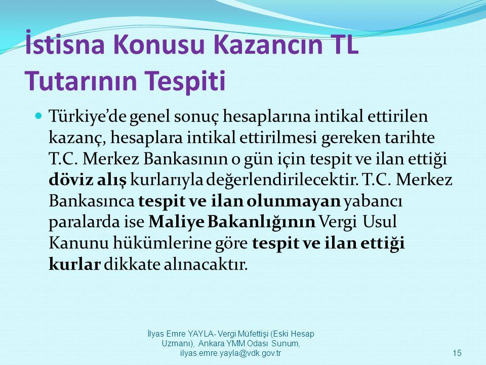 İstisna Konusu Kazancın TL Tutarının Tespiti  Türkiye'de genel sonuç hesaplarına intikal ettirilen kazanç, hesaplara intikal ettirilmesi gereken tari